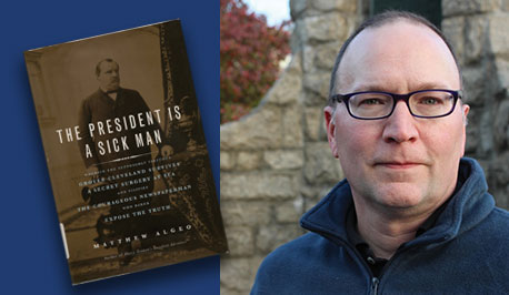 Book cover: The President Is a Sick Man and photo of Author Matthew Algeo
