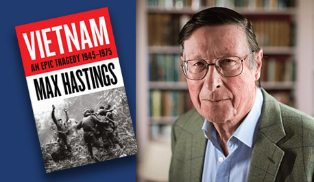 book cover Vietnam: An Epic Tragedy and a photo of Sir Max Hastings