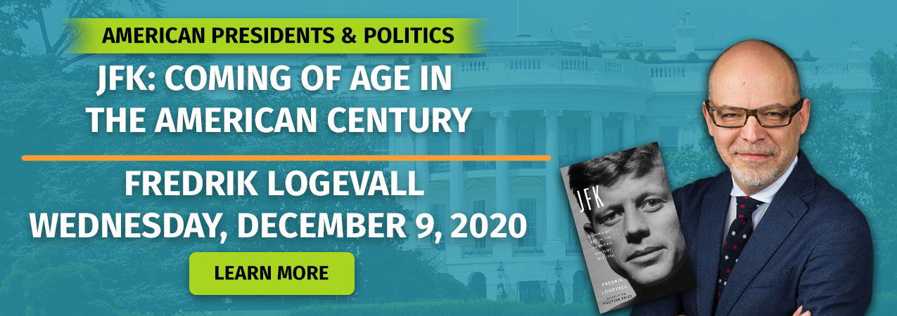 American Presidents & Politics: JFK: Coming of Age in the American Century with Fredrik Logevall, Dec 9, 2020