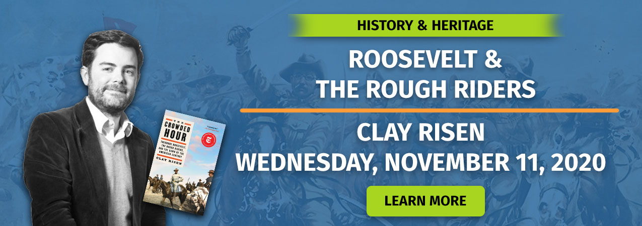 History & Heritage: Roosevelt & The Rough Riders - Clay Risen, Nov 11, 2020